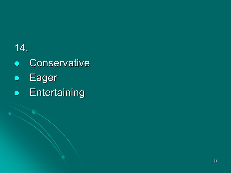 14. Conservative Eager Entertaining