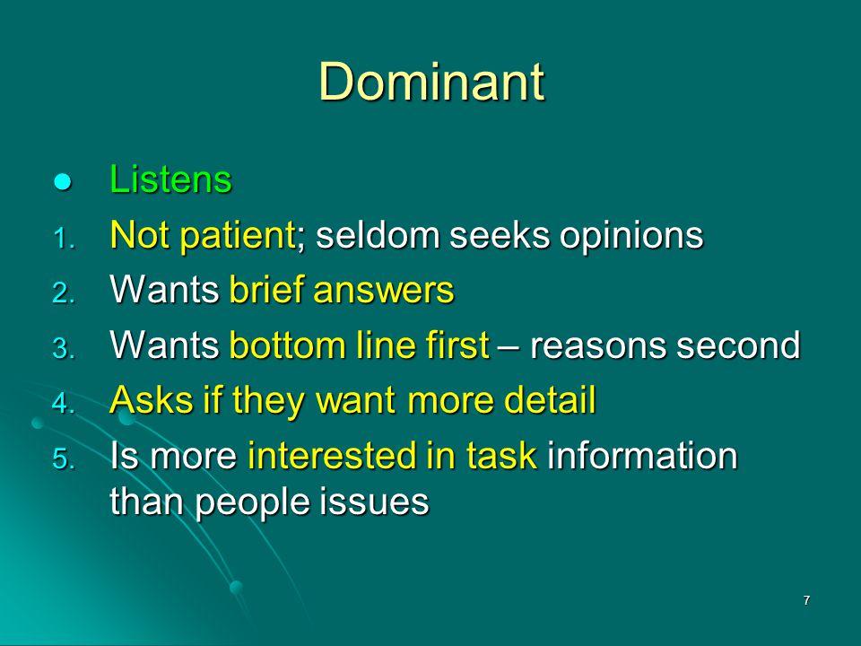 Dominant Listens Not patient; seldom seeks opinions