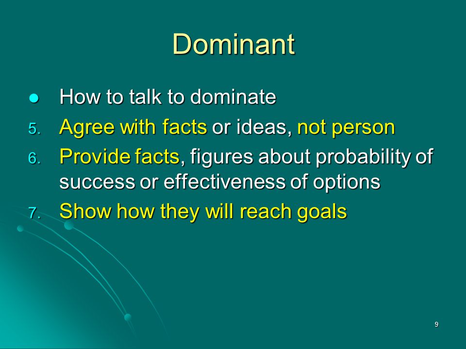 Dominant How to talk to dominate Agree with facts or ideas, not person
