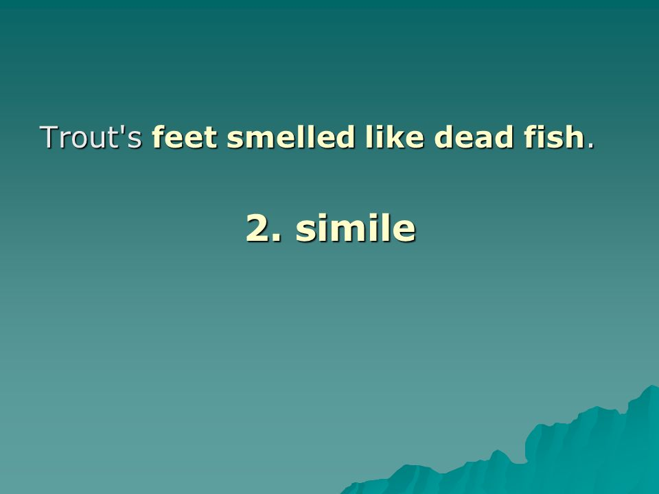Trout s feet smelled like dead fish.