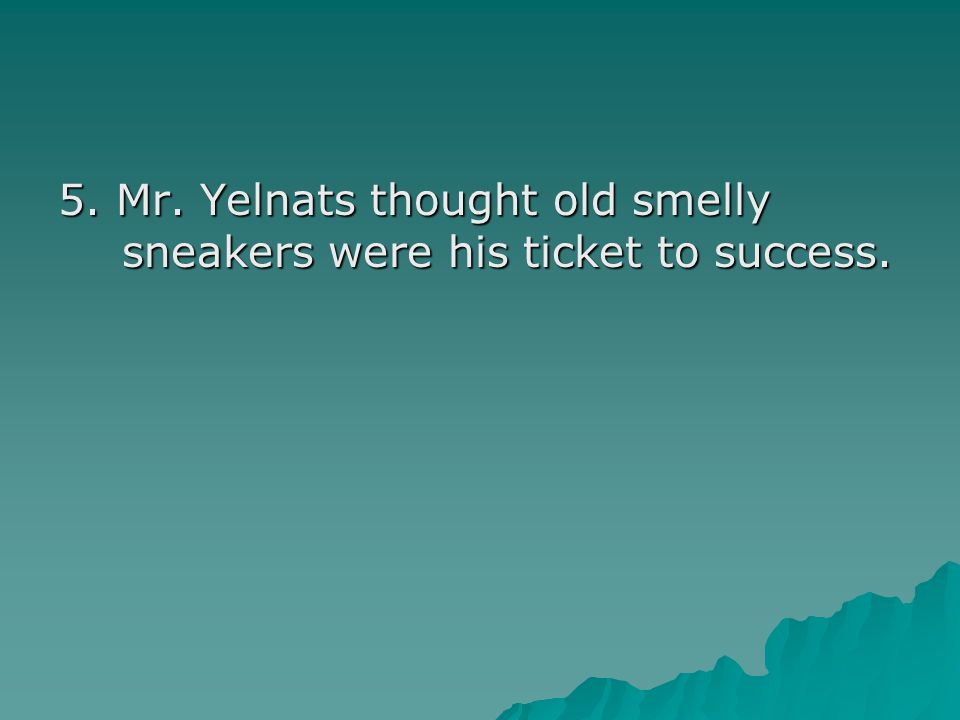 5. Mr. Yelnats thought old smelly sneakers were his ticket to success.