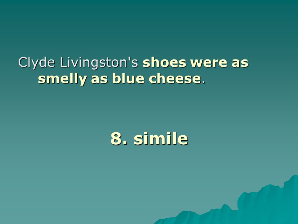 Clyde Livingston s shoes were as smelly as blue cheese.