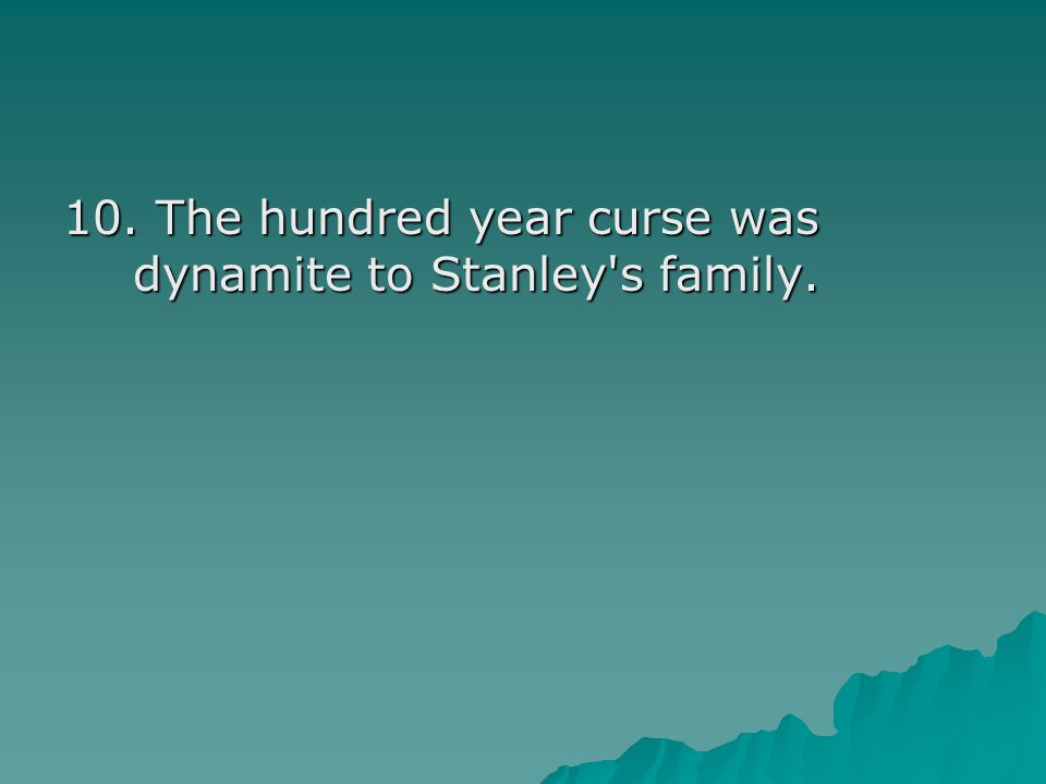 10. The hundred year curse was dynamite to Stanley s family.