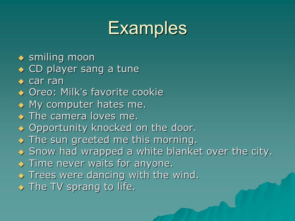Examples smiling moon CD player sang a tune car ran