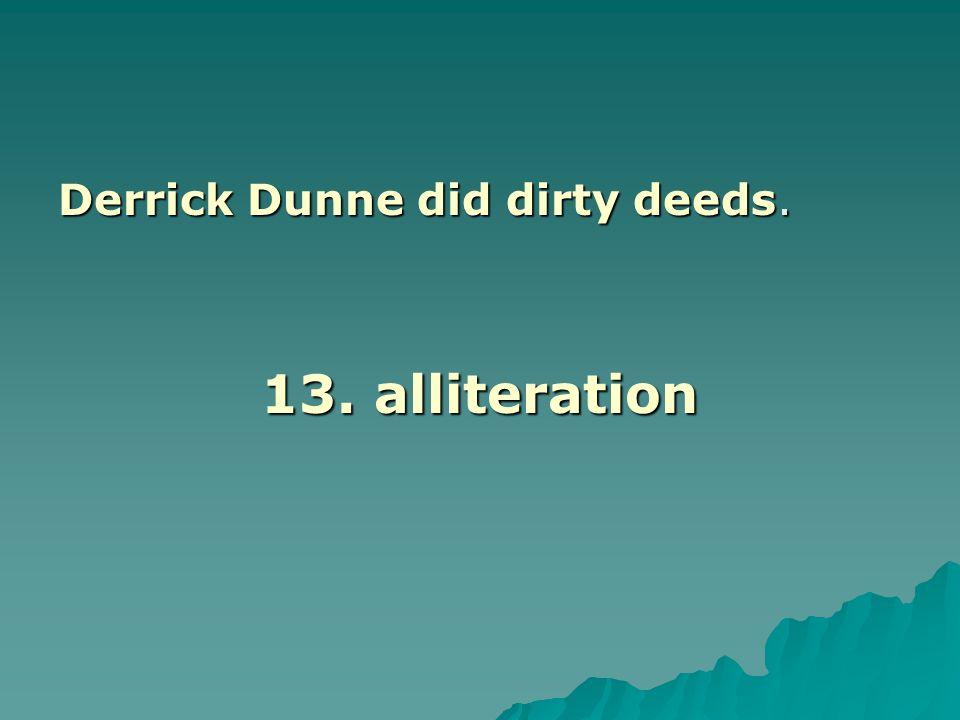 Derrick Dunne did dirty deeds.