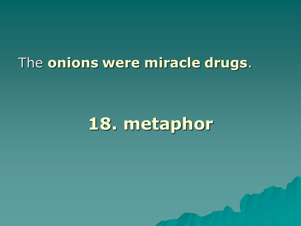 The onions were miracle drugs.