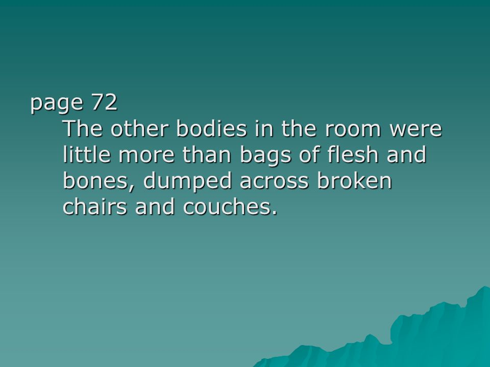 page 72 The other bodies in the room were little more than bags of flesh and bones, dumped across broken chairs and couches.