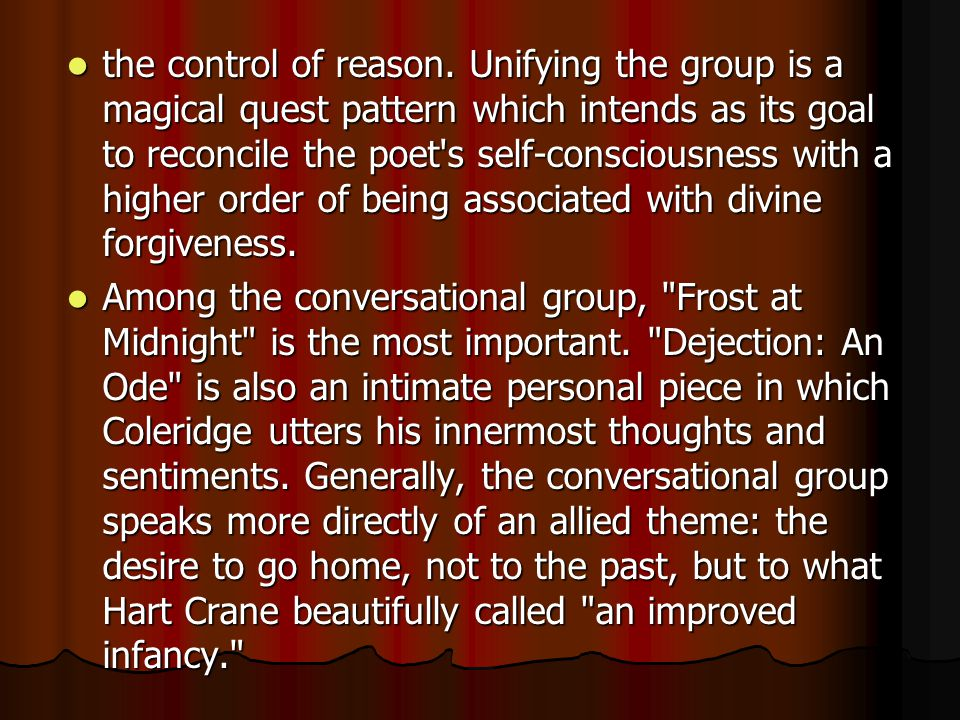 the control of reason. Unifying the group is a magical quest pattern which intends as its goal to reconcile the poet s self-consciousness with a higher order of being associated with divine forgiveness.