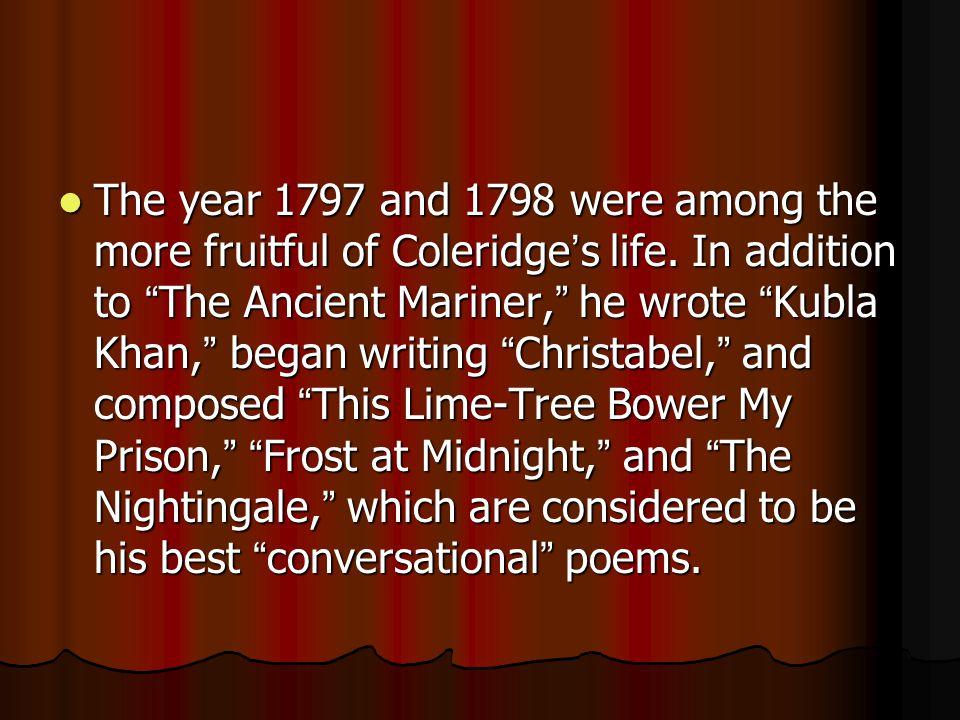 The year 1797 and 1798 were among the more fruitful of Coleridge's life.