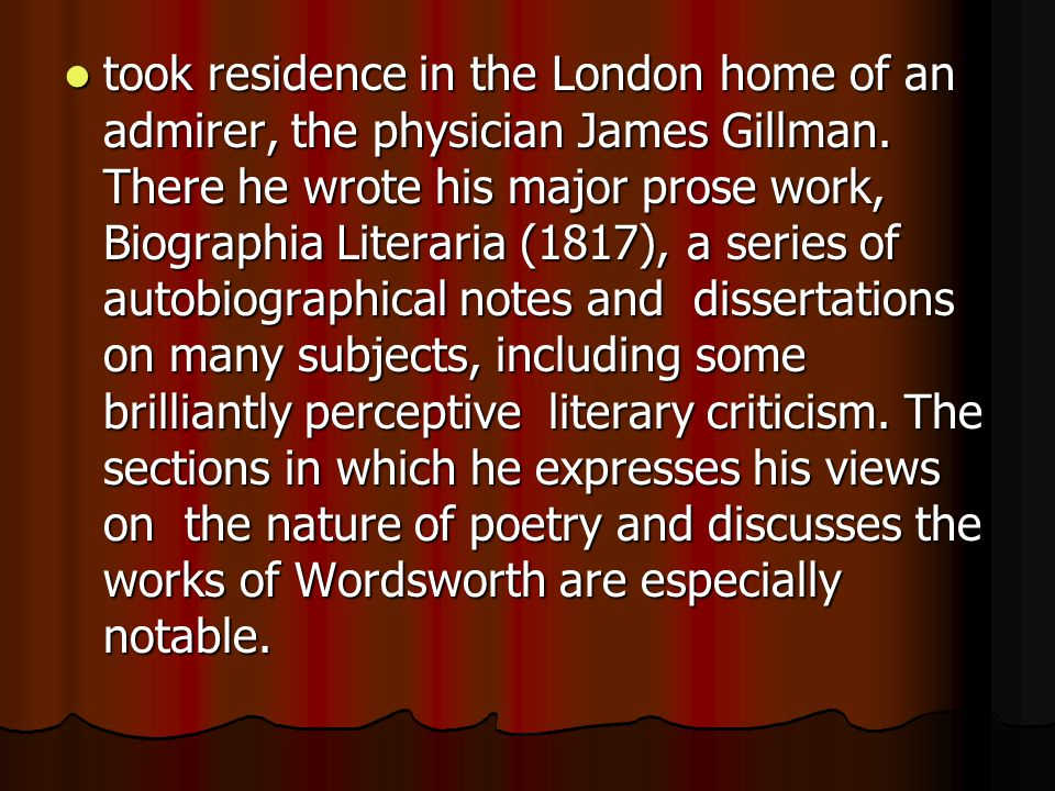 took residence in the London home of an admirer, the physician James Gillman.