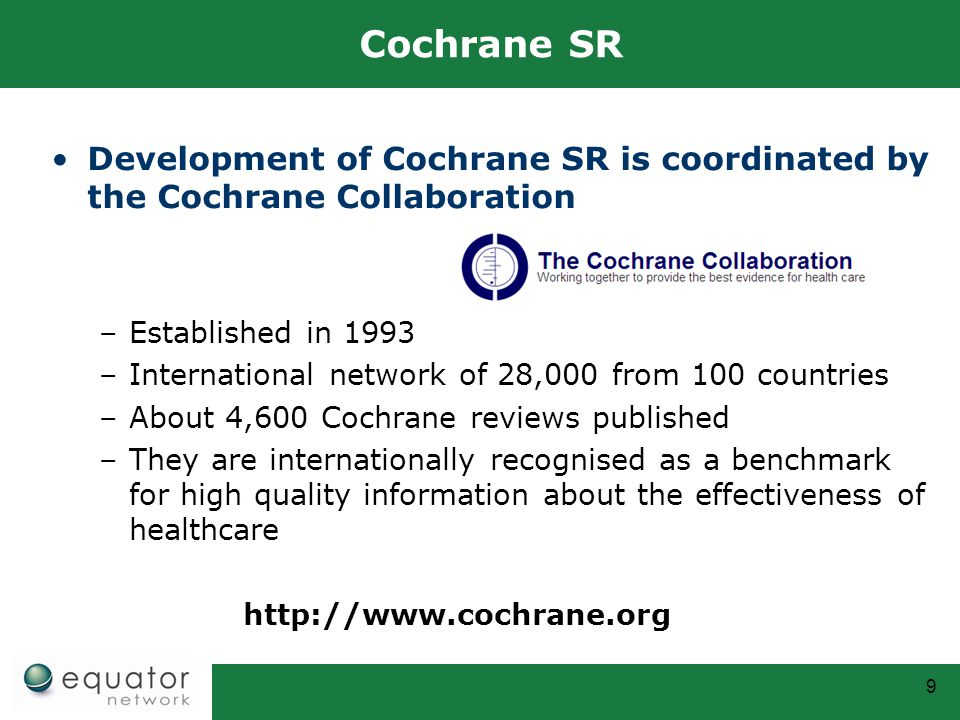 Cochrane SR Development of Cochrane SR is coordinated by the Cochrane Collaboration. Established in 1993.