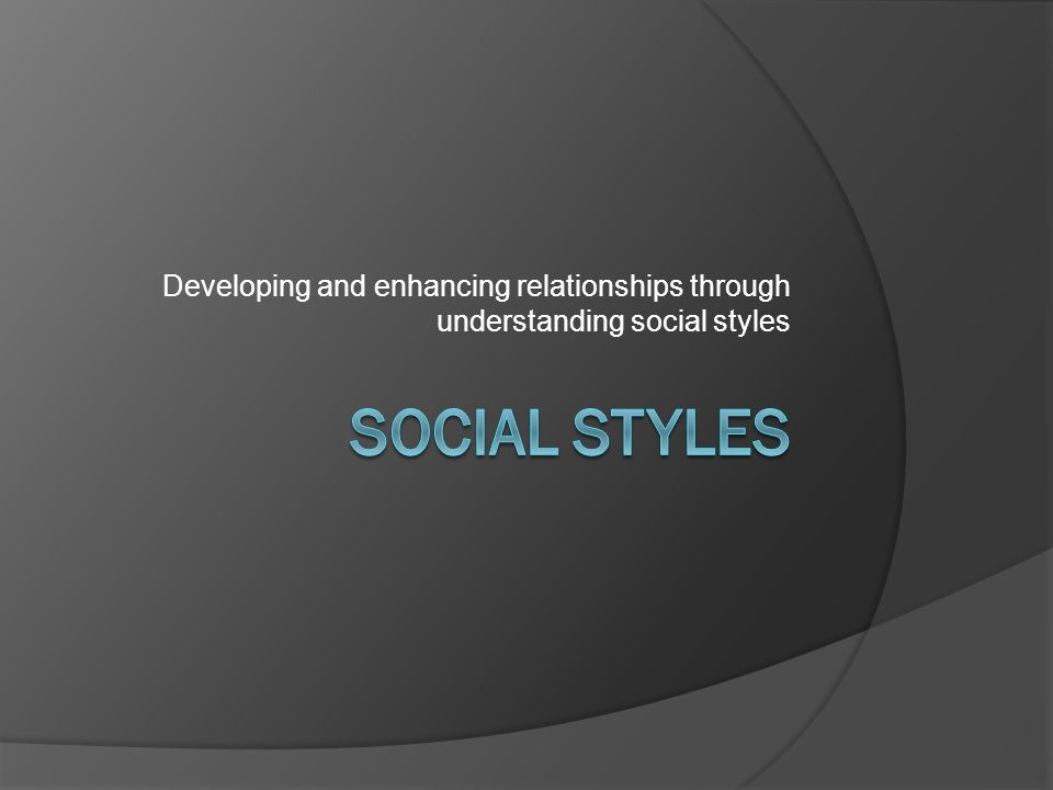 Developing and enhancing relationships through understanding social styles
