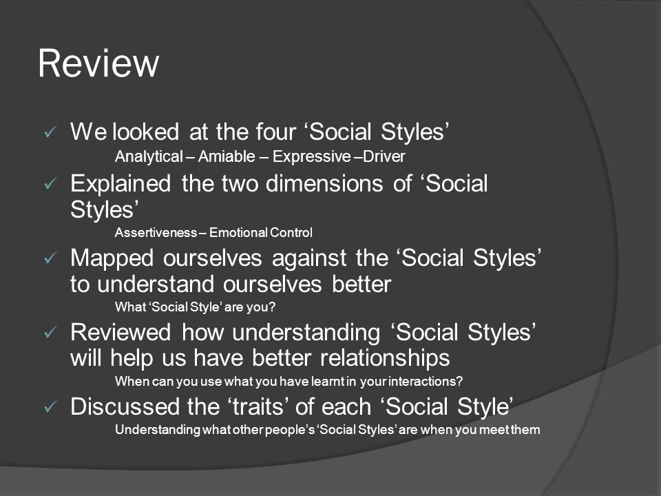 Review We looked at the four 'Social Styles'