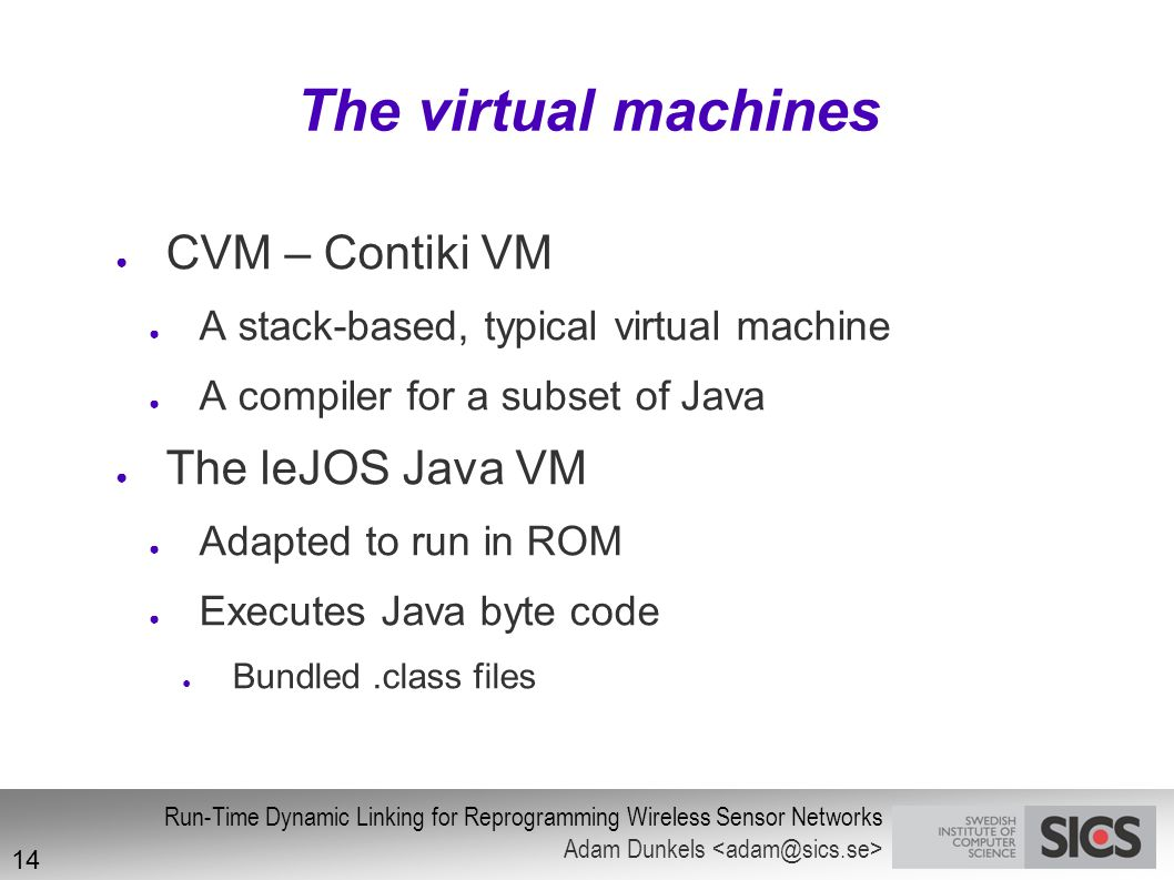 The virtual machines CVM – Contiki VM The leJOS Java VM