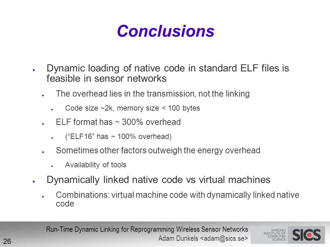 Conclusions Dynamic loading of native code in standard ELF files is feasible in sensor networks.