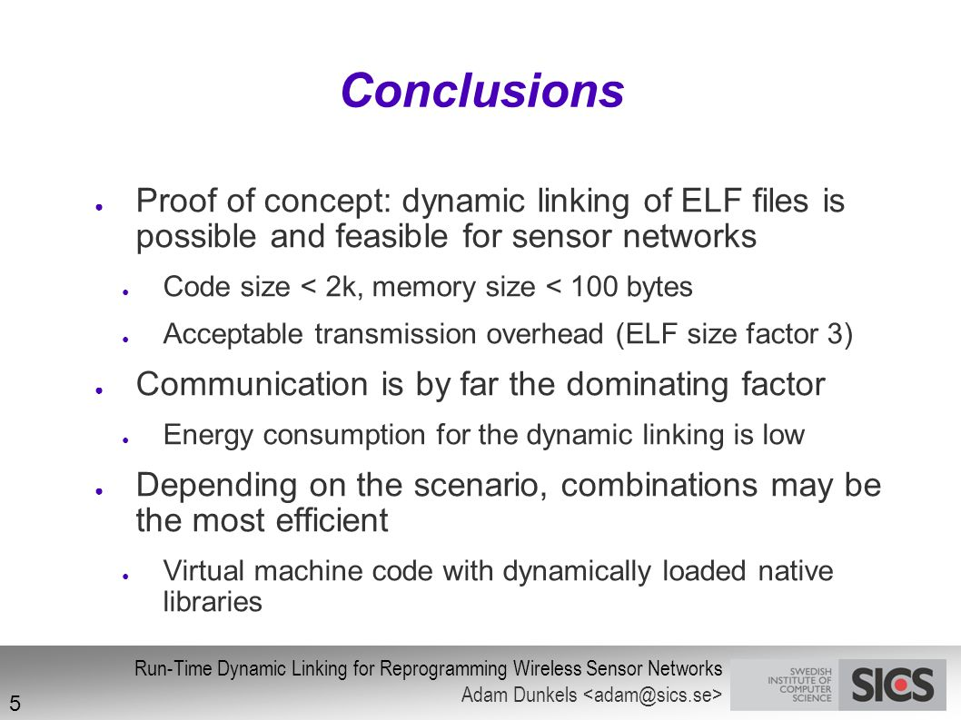 Conclusions Proof of concept: dynamic linking of ELF files is possible and feasible for sensor networks.