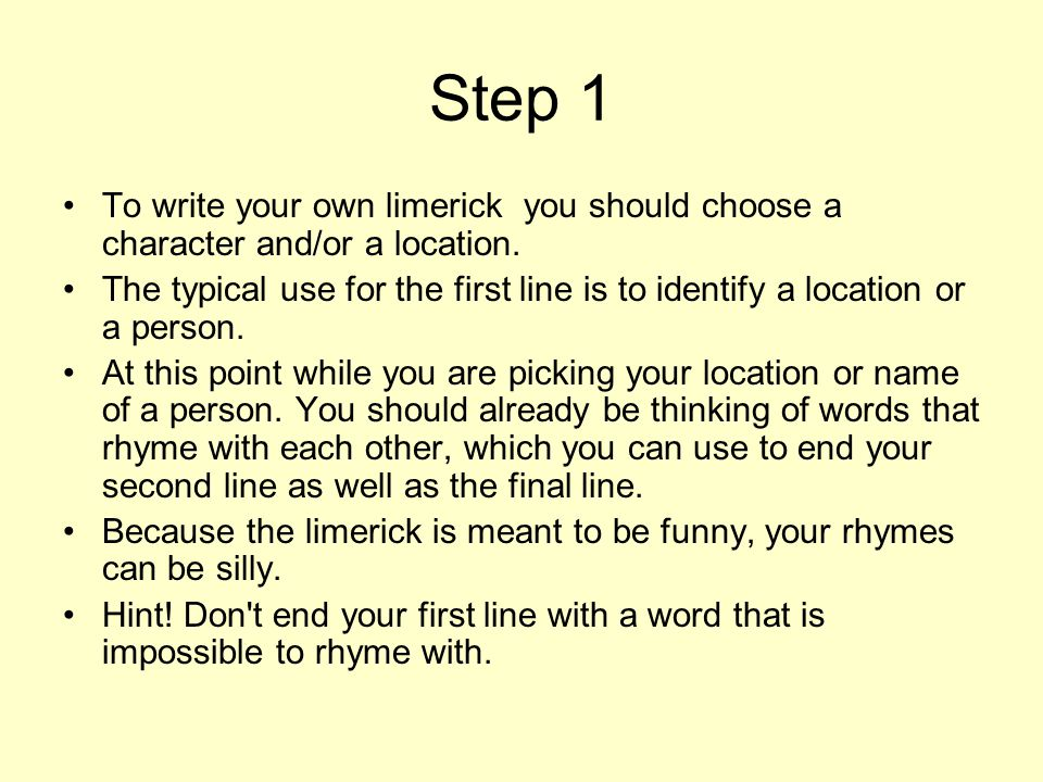Step 1 To write your own limerick you should choose a character and/or a location.