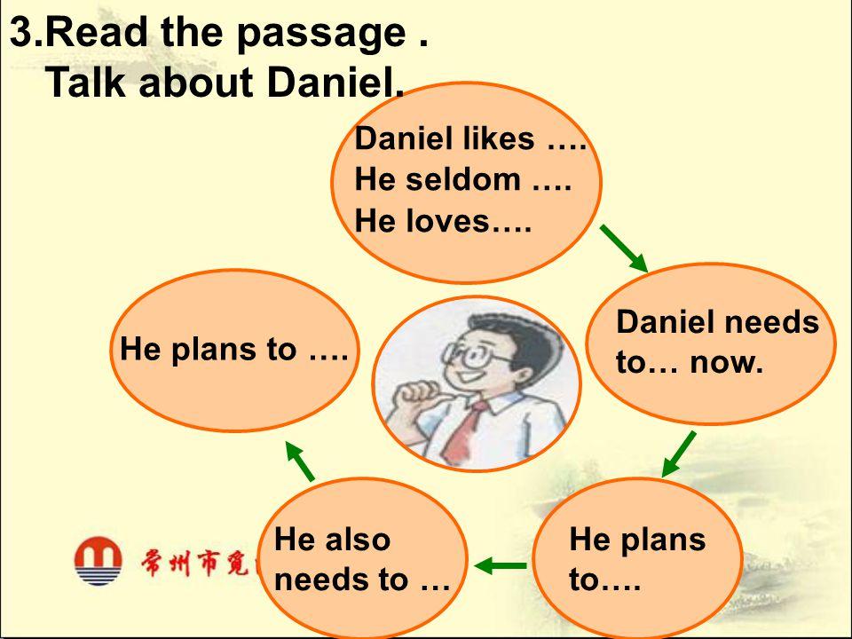 3.Read the passage . Talk about Daniel. Daniel likes …. He seldom ….