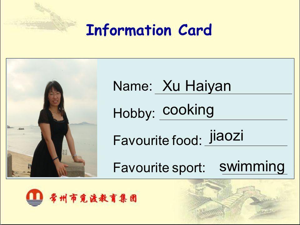 Information Card Xu Haiyan cooking jiaozi swimming Name: Hobby: