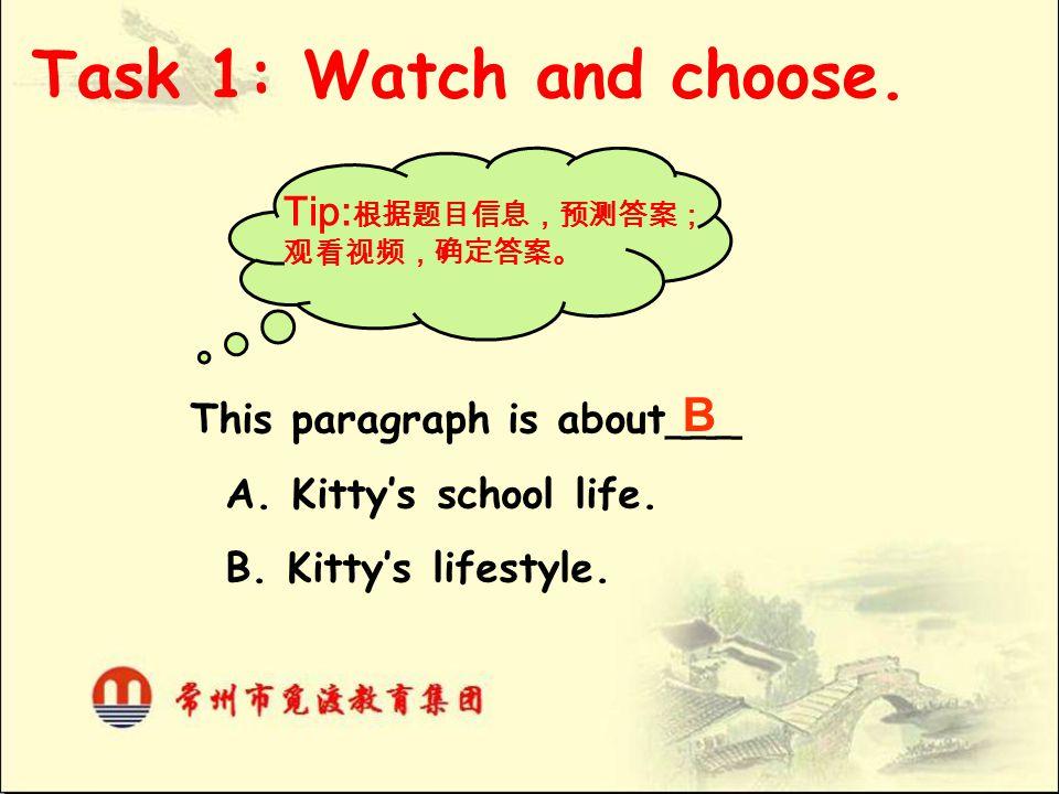 Task 1: Watch and choose. B Tip:根据题目信息,预测答案;观看视频,确定答案。