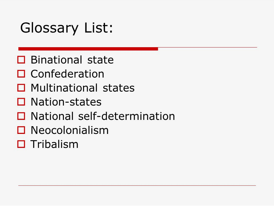 Glossary List: Binational state Confederation Multinational states