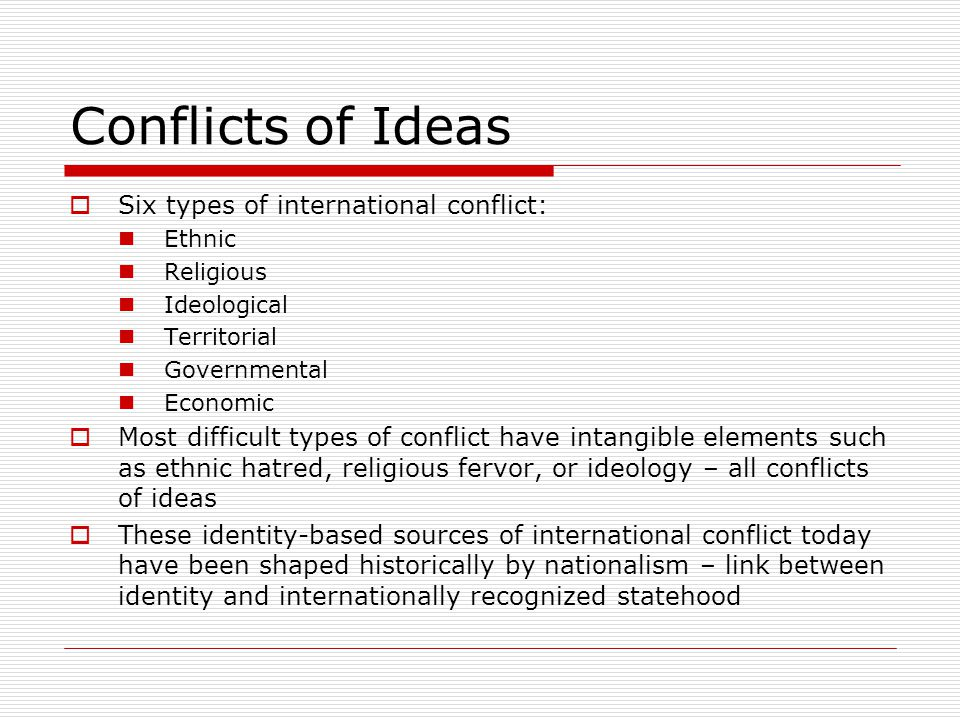 Conflicts of Ideas Six types of international conflict: