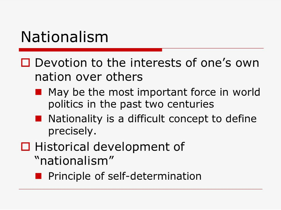 Nationalism Devotion to the interests of one's own nation over others