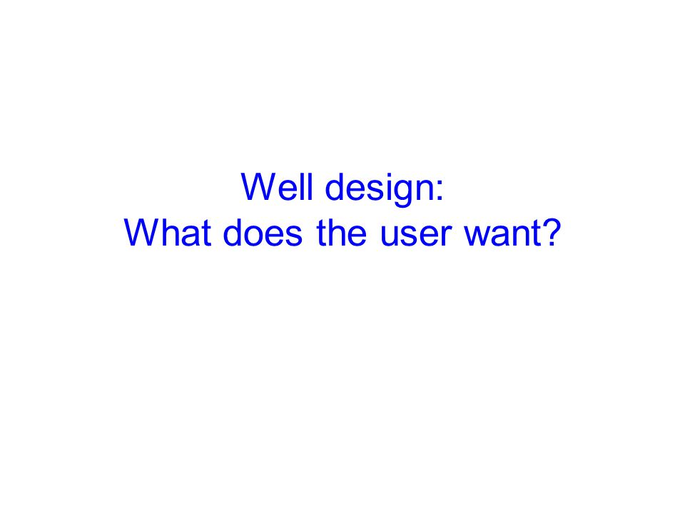 Well design: What does the user want
