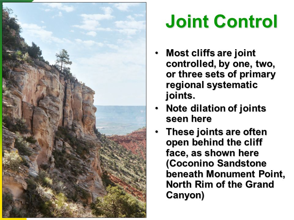 Joint Control Most cliffs are joint controlled, by one, two, or three sets of primary regional systematic joints.