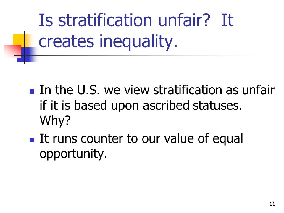 Is stratification unfair It creates inequality.