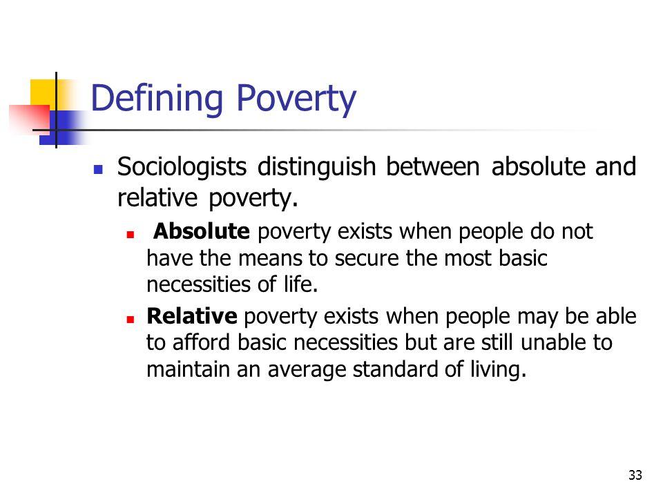 Defining Poverty Sociologists distinguish between absolute and relative poverty.