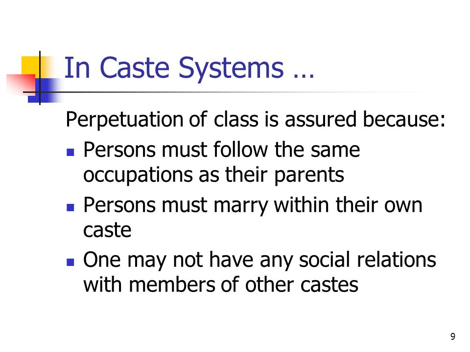 In Caste Systems … Perpetuation of class is assured because:
