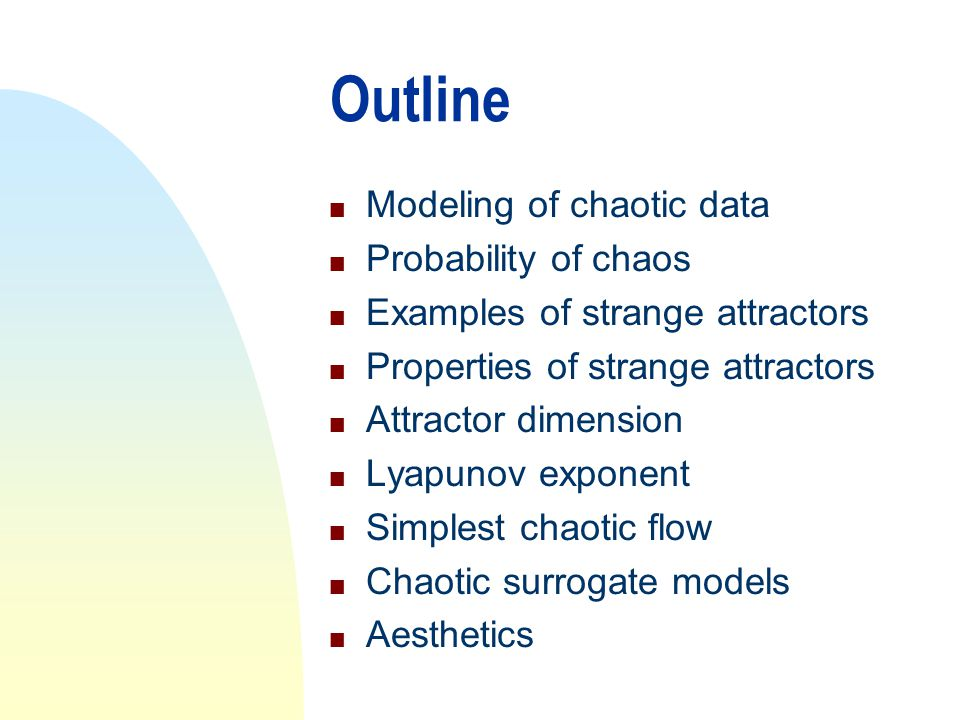 Outline Modeling of chaotic data Probability of chaos