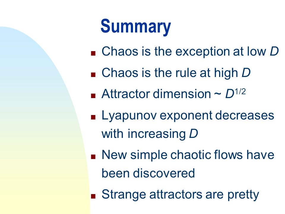 Summary Chaos is the exception at low D Chaos is the rule at high D