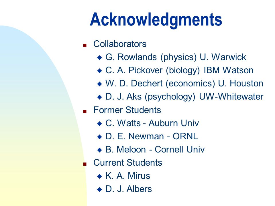 4/15/2017 Acknowledgments. Collaborators. G. Rowlands (physics) U. Warwick. C. A. Pickover (biology) IBM Watson.
