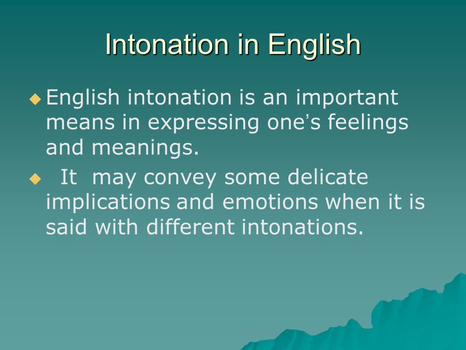 Intonation in English English intonation is an important means in expressing one's feelings and meanings.
