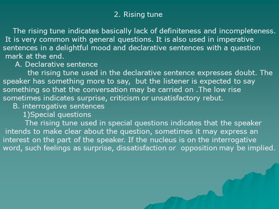 2. Rising tune The rising tune indicates basically lack of definiteness and incompleteness.