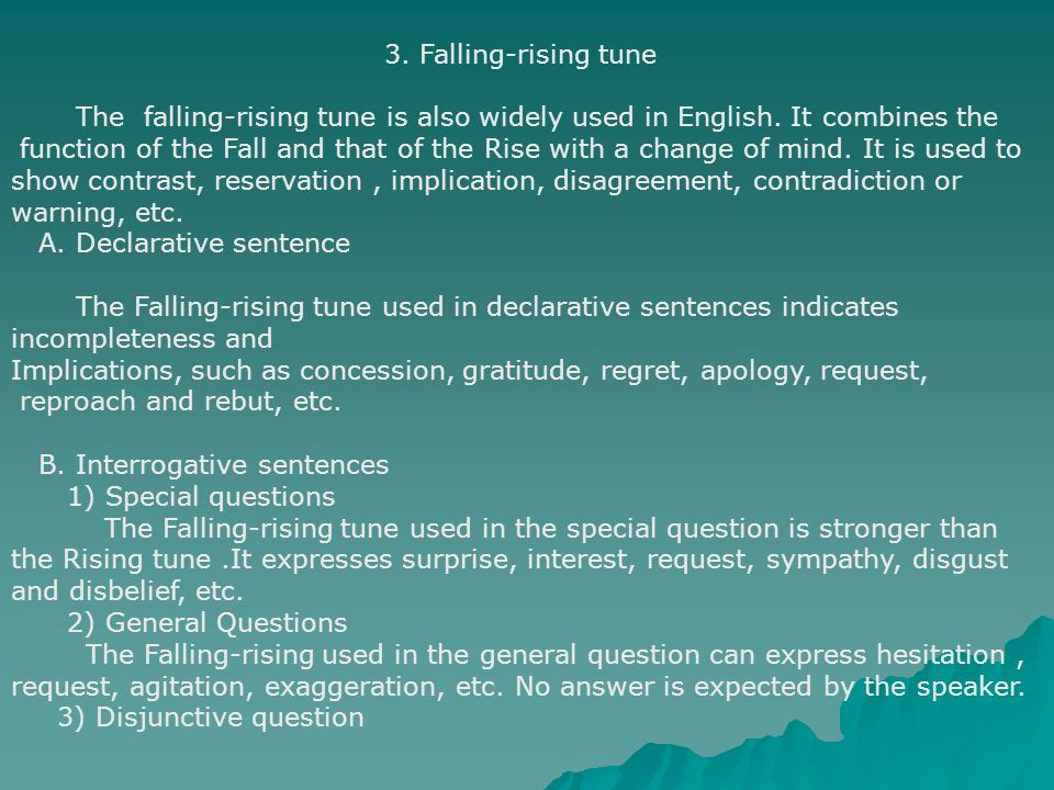 3. Falling-rising tune The falling-rising tune is also widely used in English. It combines the.
