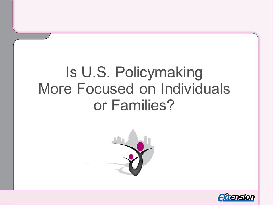 Is U.S. Policymaking More Focused on Individuals or Families