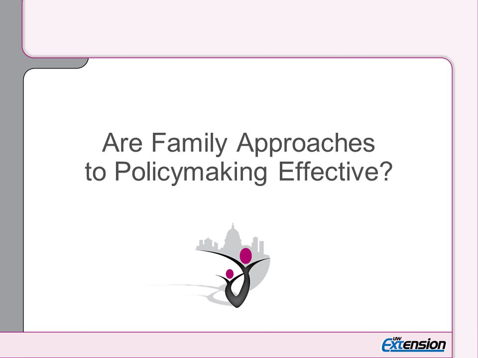 Are Family Approaches to Policymaking Effective