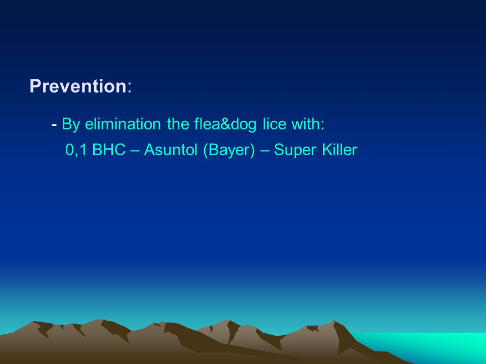 - By elimination the flea&dog lice with: