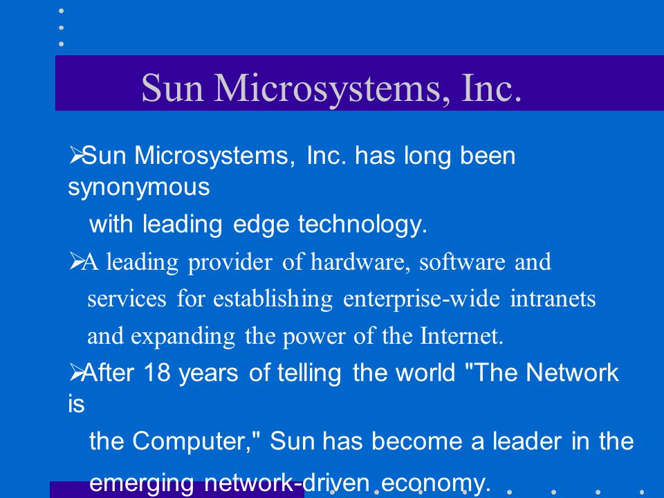 Sun Microsystems, Inc. Sun Microsystems, Inc. has long been synonymous