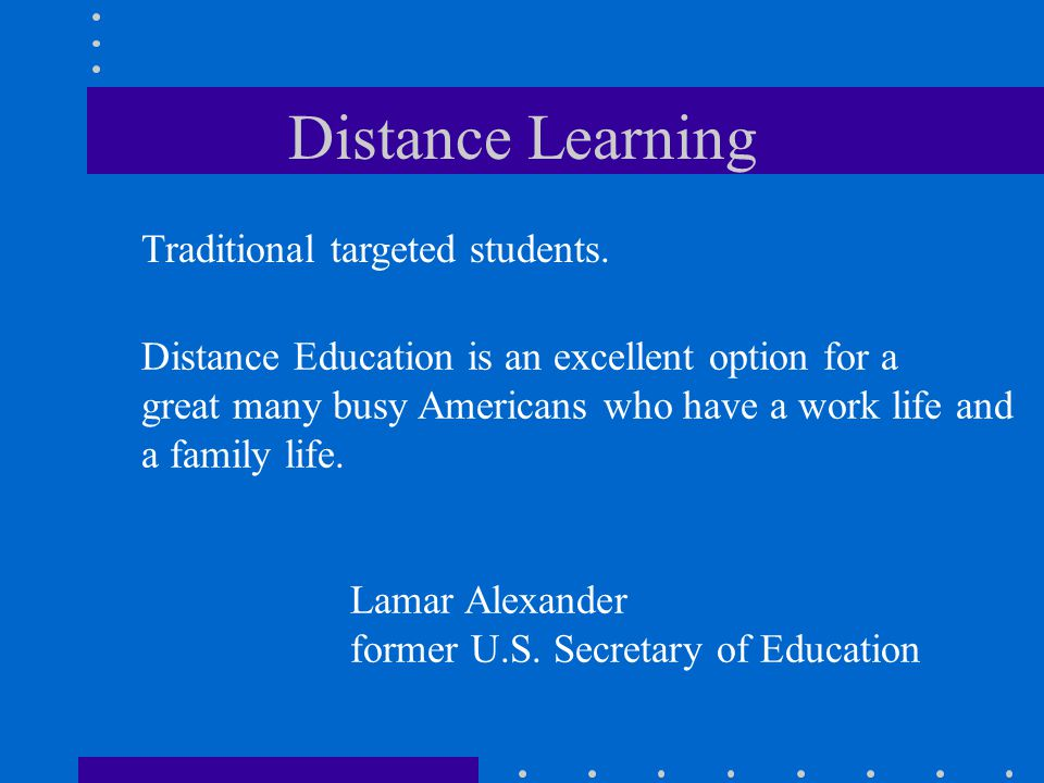 Distance Learning Traditional targeted students.