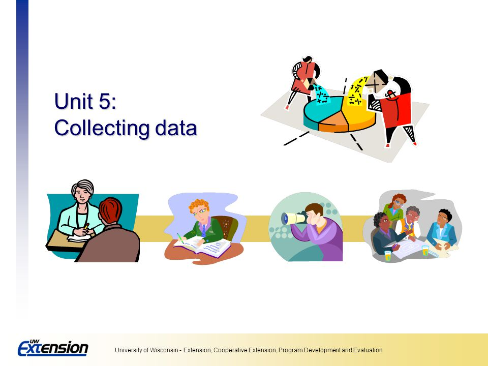 Unit 5: Collecting data Unit 5: Collecting data
