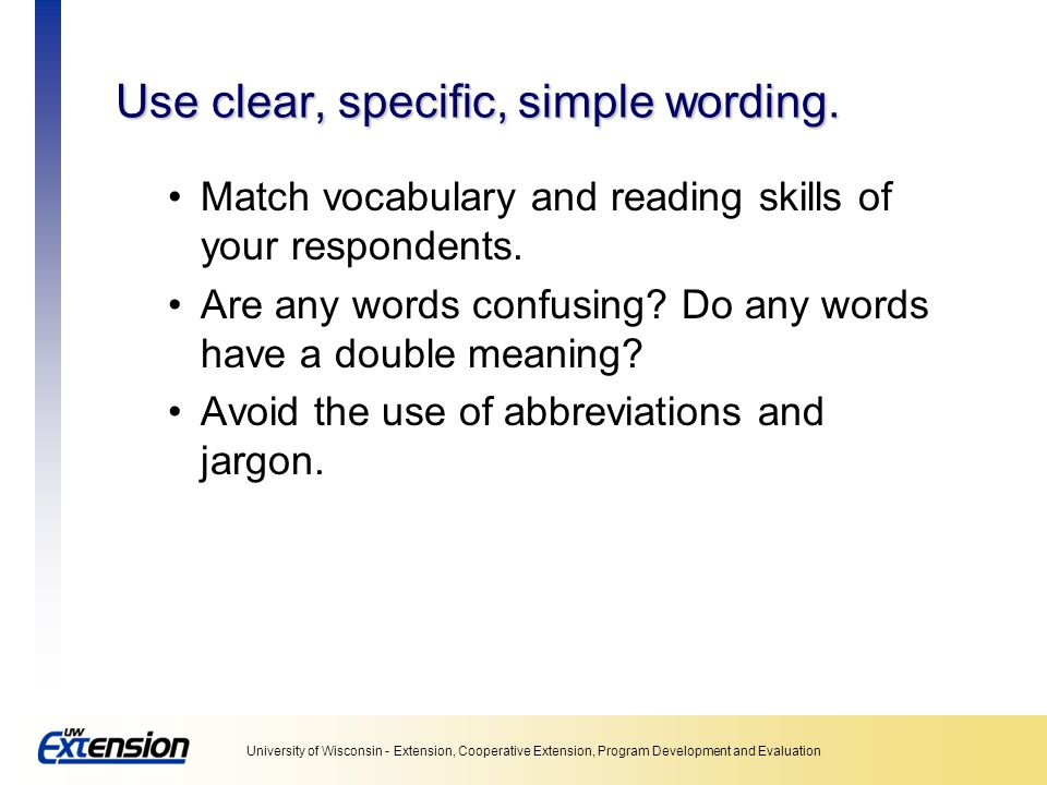 Use clear, specific, simple wording.