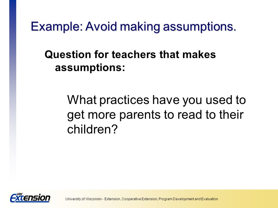 Example: Avoid making assumptions.