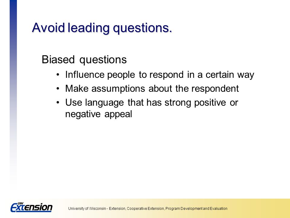 Avoid leading questions.