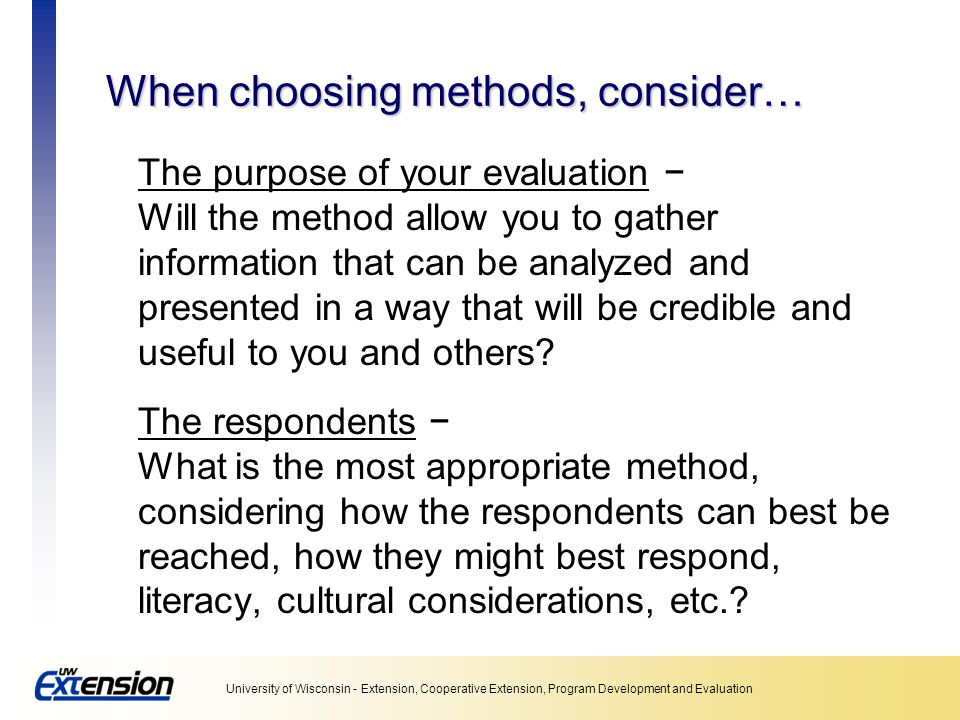 When choosing methods, consider…