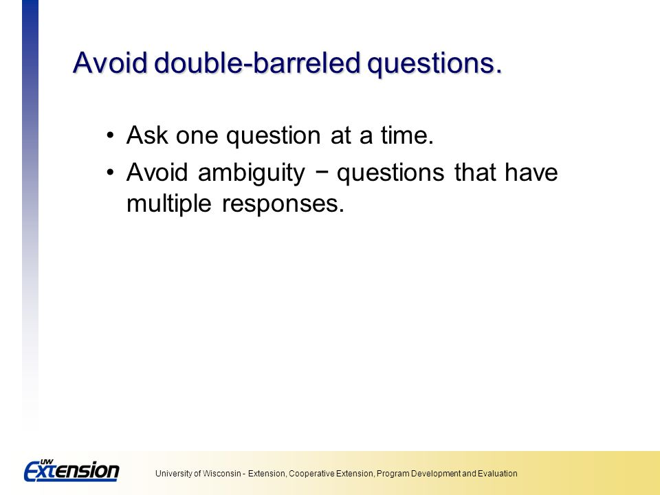 Avoid double-barreled questions.