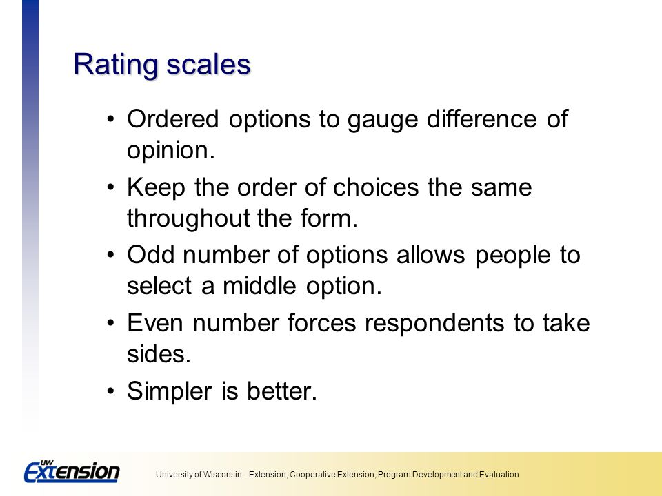 Rating scales Ordered options to gauge difference of opinion.